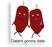 daters gonna date Canvas Print