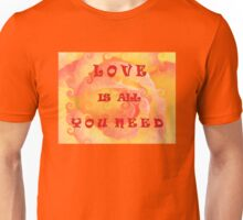 LOVE IS ALL YOU NEED Unisex T-Shirt