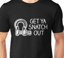 GET YA SNATCH OUT Unisex T-Shirt
