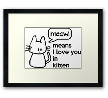 MEOW - means I love you in kitten Framed Print