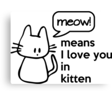 MEOW - means I love you in kitten Canvas Print