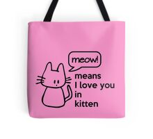 MEOW - means I love you in kitten Tote Bag