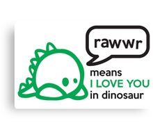 RAWWR - means I love you in dinosaur Canvas Print