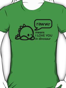 RAWWR - means I love you in dinosaur T-Shirt