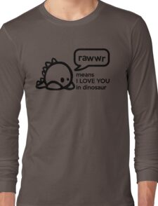 RAWWR - means I love you in dinosaur Long Sleeve T-Shirt