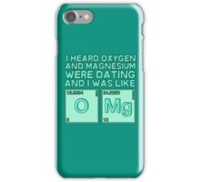 I heard oxygen and magnesium were dating and I was like OMG iPhone Case/Skin
