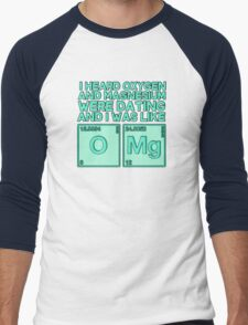 I heard oxygen and magnesium were dating and I was like OMG Men's Baseball ¾ T-Shirt