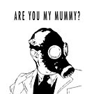 Are You My Mummy? by ixrid
