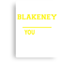 It's A BLAKENEY thing, you wouldn't understand !! Canvas Print