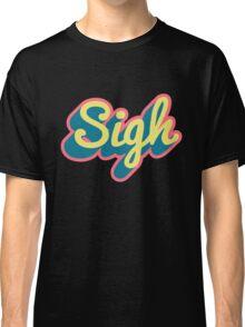 Sigh Classic T-Shirt