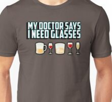 My doctor says I need glasses Unisex T-Shirt