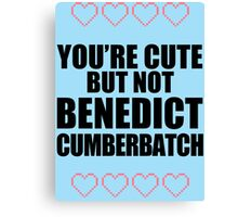 Cute but not Benedict Cumberbatch - life ruiner Canvas Print