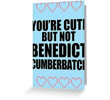 Cute but not Benedict Cumberbatch - life ruiner Greeting Card