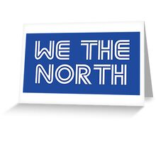 We The North (Blue Jays) Greeting Card