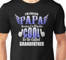 I'M CALLED PAPA BECAUSE I'M WAY TOO COOL TO BE CALLED GRANDFATHER T-SHIRT & HOODIE Unisex T-Shirt