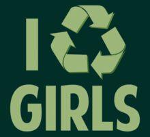 I Recycle Girls by DesignFactoryD