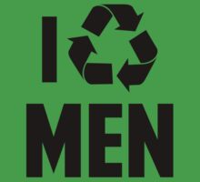 I Recycle Men by DesignFactoryD