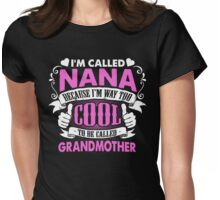 I'M CALLED NANA BECAUSE I'M WAY TOO COOL TO BE CALLED GRANDMOTHER T-SHIRT & HOODIE Womens Fitted T-Shirt