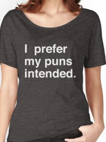 I prefer my puns intended Women's Relaxed Fit T-Shirt