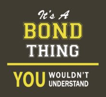 It's A BOND thing, you wouldn't understand !! by satro