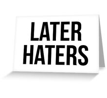 Later Haters Greeting Card