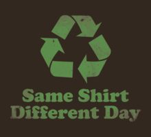 Same Shirt Different Day by DesignFactoryD