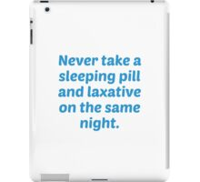 Never Take A Sleeping Pill And Laxative On The Same Night. iPad Case/Skin