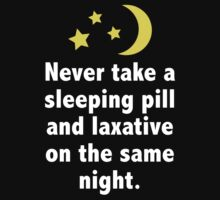 Never Take A Sleeping Pill And Laxative On The Same Night. by DesignFactoryD