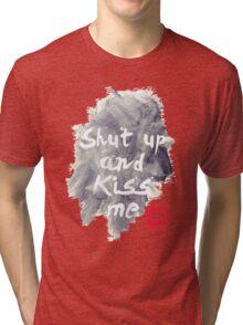 Shut Up And Kiss Me Tri-blend T-Shirt