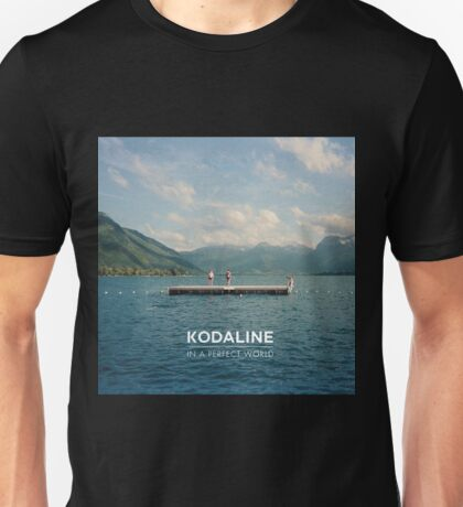In A Perfect World of Kodaline Unisex T-Shirt