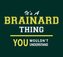 It's A BRAINARD thing, you wouldn't understand !! by satro