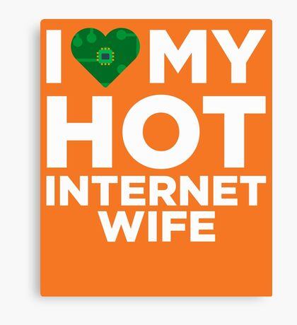 I Love My Hot Internet Wife Canvas Print