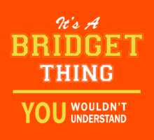 It's A BRIDGET thing, you wouldn't understand !! by satro