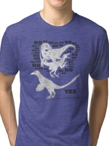 Just say NO to unfeathered non-avialan maniraptoran theropod dinosaurs Tri-blend T-Shirt