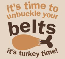 It's time to unbuckle your belts! It's TURKEY TIME! Thanksgiving funny by jazzydevil