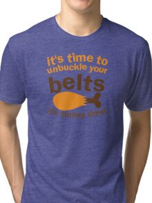 It's time to unbuckle your belts! It's TURKEY TIME! Thanksgiving funny Tri-blend T-Shirt