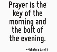 Prayer is the key of the morning and the bolt of the evening. T-Shirt