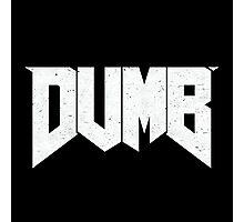 Doomed - DUMB Photographic Print