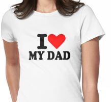 I love my dad Womens Fitted T-Shirt