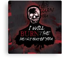 I'll Burn The Heart Out Of You Canvas Print