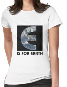 E Is For Earth Womens Fitted T-Shirt
