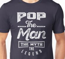 Pop. The Man. The Myth. The Legend Unisex T-Shirt