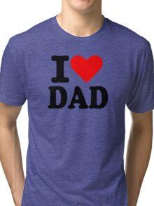 I love dad Tri-blend T-Shirt