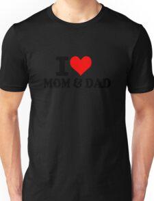 I love mon & dad Unisex T-Shirt