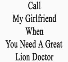 Call My Girlfriend When You Need A Great Lion Doctor  by supernova23