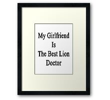 My Girlfriend Is The Best Lion Doctor  Framed Print