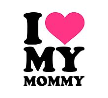 I love my mommy Photographic Print