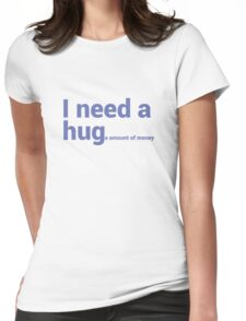 I NEED A HUG (huge Amount of Money) Funny Quote T-shirts Womens Fitted T-Shirt