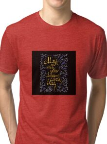 may all your dreams come true hand lettering text Tri-blend T-Shirt