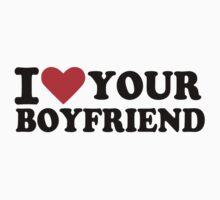 I love your boyfriend by Designzz